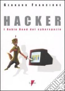 Hacker. I Robin Hood del cyberspazio libro di Francione Gennaro