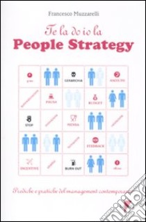 Te la do io la people strategy. Prediche e pratiche del management contemporaneo libro di Muzzarelli Francesco