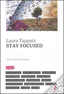 Stay focused. Oltre l'identità postmoderna libro di Tappatà Laura