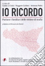 Io ricordo. Parlano i familiari delle vittime di mafia libro