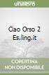 CIAO ORSO 2 ES.LING.IT