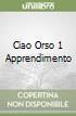 CIAO ORSO 1 APPRENDIMENTO
