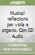 Musical reflections per viola e organo. Con CD Audio