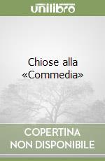 Chiose alla «Commedia» libro di Chiromono Matteo