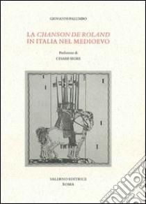 La «Chanson de Roland» in Italia nel Medioevo libro di Palumbo Giovanni