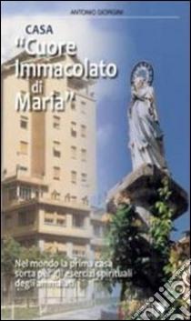 Casa «Cuore Immacolato di Maria» libro di Giorgini Antonio