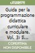 Guida per la programmazione didattica curriculare e modulare (3) libro