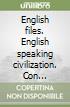 English files. English speaking civilization. Con teacher's book. Per le Scuole superiori libro