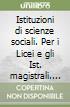 Istituzioni di scienze sociali. Per i Licei e gli Ist. magistrali libro