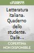 Letteratura italiana. Quaderno dello studente. Per le Scuole superiori libro
