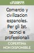 Comercio y civilizacion espanoles. Per gli Ist. tecnici e professionali libro