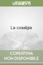 La coxalgia libro di Cantatore Francesco P. - Corrado Addolorata