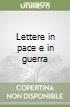 Lettere in pace e in guerra libro