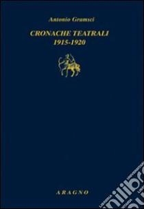 Cronache teatrali 1915-1920 libro di Gramsci Antonio