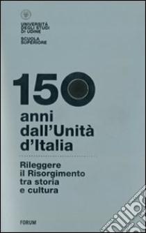 150 anni dall'Unità d'Italia. Rileggere il Risorgimento tra storia e cultura. Con DVD libro