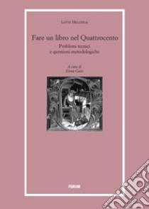 Fare un libro nel Quattrocento. Problemi tecnici e questioni metodologiche libro di Hellinga Lotte
