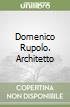 Domenico Rupolo. Architetto libro