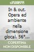 In & out. Opera ed ambiente nella dimensione glocal. 56° Premio Michetti. Catalogo della mostra (Francavilla al Mare, 24 luglio-31 agosto 2005) libro