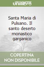 Santa Maria di Pulsano. Il santo deserto monastico garganico libro di Cavallini Alberto