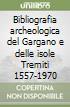 Bibliografia archeologica del Gargano e delle isole Tremiti 1557-1970