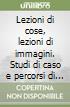 Lezioni di cose, lezioni di immagini. Studi di caso e percorsi di riflessione sulla scuola italiana tra XIX e XXI secolo libro
