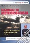Manuale di meteorologia. Una guida alla comprensione dei fenomeni atmosferici e climatici libro