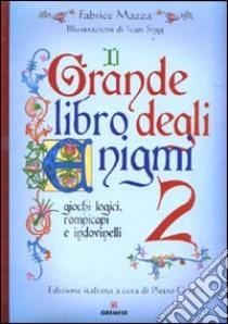 Il grande libro degli enigmi. Giochi logici, rompicapi e indovinelli (2) libro di Mazza Fabrice