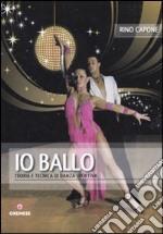 Io ballo. Teoria e tecnica di danza sportiva libro