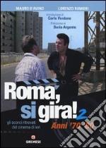 Roma, si gira! Gli scorci ritrovati del cinema di ieri. Ediz. illustrata. Vol. 2: Anni '70 '80 libro