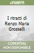 I ritratti di Renzo Maria Grosselli