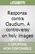 Responsa contra Claudium. A controversy on holy images libro