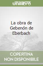 La obra de Gebenón de Eberbach libro di Carlos Santos Paz J. (cur.)
