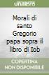 Morali di santo Gregorio papa sopra il libro di Iob libro