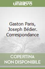 Gaston Paris, Joseph Bédier. Correspondance libro