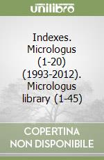 Indexes. Micrologus (1-20) (1993-2012). Micrologus library (1-45) libro