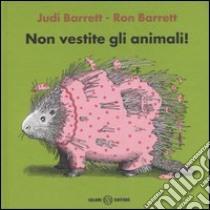 Non vestite gli animali! libro di Barrett Judi - Barrett Ron
