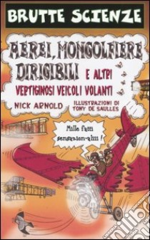 Aerei, mongolfiere, dirigibili e altri vertiginosi veicoli volanti libro di Arnold Nick