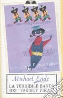 La terribile banda dei «tredici» pirati libro di Ende Michael