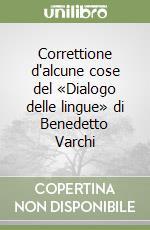 Correttione d'alcune cose del «Dialogo delle lingue» di Benedetto Varchi libro di Castelvetro Lodovico