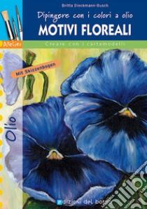 Dipingere con i colori a olio. Motivi floreali libro di Dieckmann Busch Britta