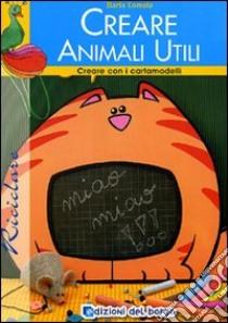 Creare animali utili. Con cartamodello libro di Comolo Ilaria
