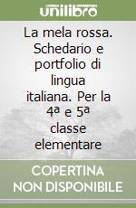 La mela rossa. Schedario e portfolio di lingua italiana. Per la 4ª e 5ª classe elementare libro di Canali Tiziana