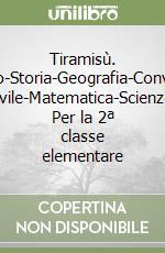 Tiramisù. Italiano-Storia-Geografia-Convivenza civile-Matematica-Scienze. Per la 2ª classe elementare libro
