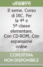 Il seme. Corso di IRC. Con espansione online. Per la 4ª e 5ª classe elementare. Con CD-ROM libro di Romagnoli M. Michela