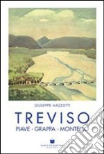 Treviso, Piave, Grappa, Montello libro di Mazzotti Giuseppe