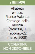 Alfabeto esteso. Bianco-Valente. Catalogo della mostra (Venezia, 1 febbraio-22 marzo 2008) libro di Caldura Riccardo - Farulli Luca - Marsala Helga