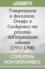 Trasgressione e devozione. Orsago e Cordignano nei processi dell'inquisizione udinese (1557-1798) libro di Cauz Antonio