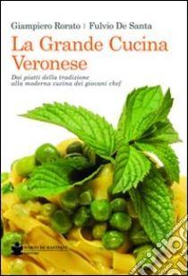 La grande cucina veronese. Dai piatti della tradizione alla moderna cucina dei giovani chef libro di Rorato Giampiero; De Santa Fulvio