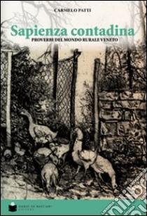 Sapienza contadina. Proverbi del mondo rurale libro di Patti Carmelo