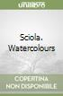 Sciola. Watercolours libro